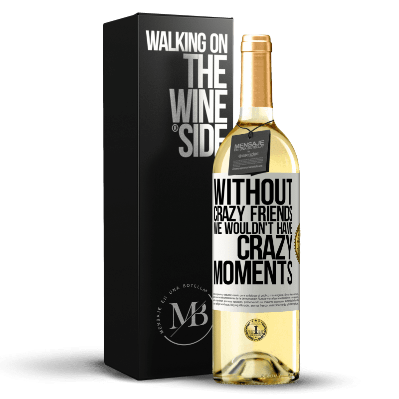 24,95 € Free Shipping | White Wine WHITE Edition Without crazy friends we wouldn't have crazy moments White Label. Customizable label Young wine Harvest 2020 Verdejo