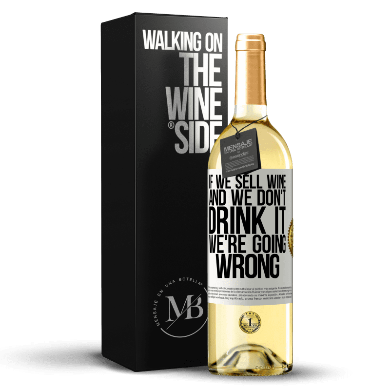 24,95 € Free Shipping | White Wine WHITE Edition If we sell wine, and we don't drink it, we're going wrong White Label. Customizable label Young wine Harvest 2020 Verdejo