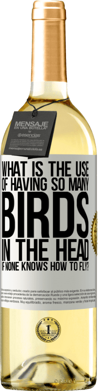 24,95 € Free Shipping | White Wine WHITE Edition What is the use of having so many birds in the head if none knows how to fly? White Label. Customizable label Young wine Harvest 2020 Verdejo