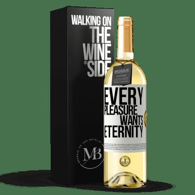 «Every pleasure wants eternity» WHITE Edition