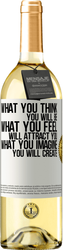 «What you think you will be, what you feel will attract you, what you imagine you will create» WHITE Edition