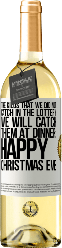 24,95 € Free Shipping   White Wine WHITE Edition The kilos that we did not catch in the lottery, we will catch them at dinner: Happy Christmas Eve White Label. Customizable label Young wine Harvest 2020 Verdejo
