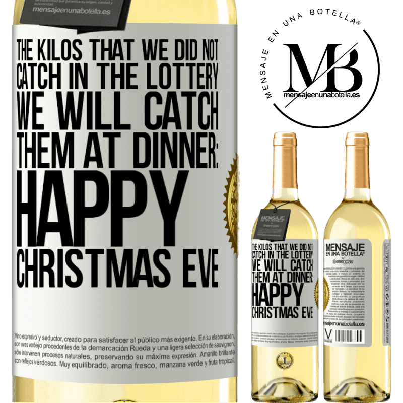 24,95 € Free Shipping | White Wine WHITE Edition The kilos that we did not catch in the lottery, we will catch them at dinner: Happy Christmas Eve White Label. Customizable label Young wine Harvest 2020 Verdejo