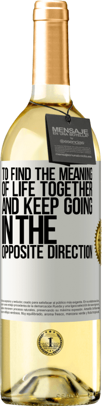 24,95 € Free Shipping   White Wine WHITE Edition To find the meaning of life together and keep going in the opposite direction White Label. Customizable label Young wine Harvest 2020 Verdejo