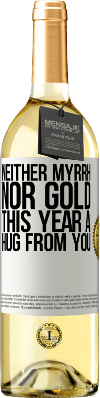 24,95 € Free Shipping | White Wine WHITE Edition Neither myrrh, nor gold. This year a hug from you White Label. Customizable label Young wine Harvest 2020 Verdejo
