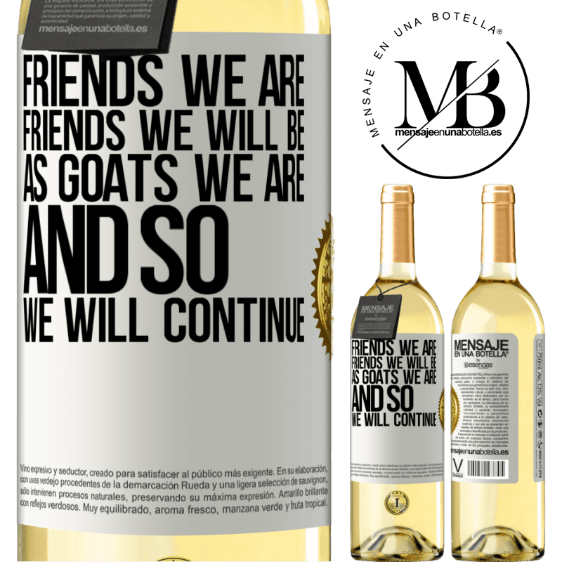 24,95 € Free Shipping | White Wine WHITE Edition Friends we are, friends we will be, as goats we are and so we will continue White Label. Customizable label Young wine Harvest 2020 Verdejo