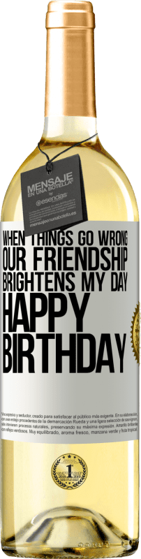 24,95 € Free Shipping   White Wine WHITE Edition When things go wrong, our friendship brightens my day. Happy Birthday White Label. Customizable label Young wine Harvest 2020 Verdejo