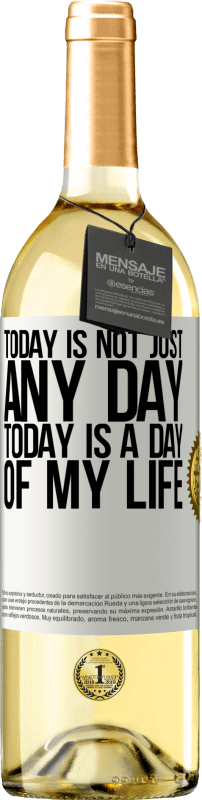 24,95 € Free Shipping   White Wine WHITE Edition Today is not just any day, today is a day of my life White Label. Customizable label Young wine Harvest 2020 Verdejo