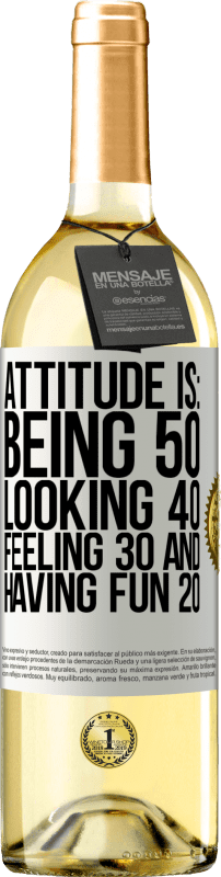«Attitude is: Being 50, looking 40, feeling 30 and having fun 20» WHITE Edition
