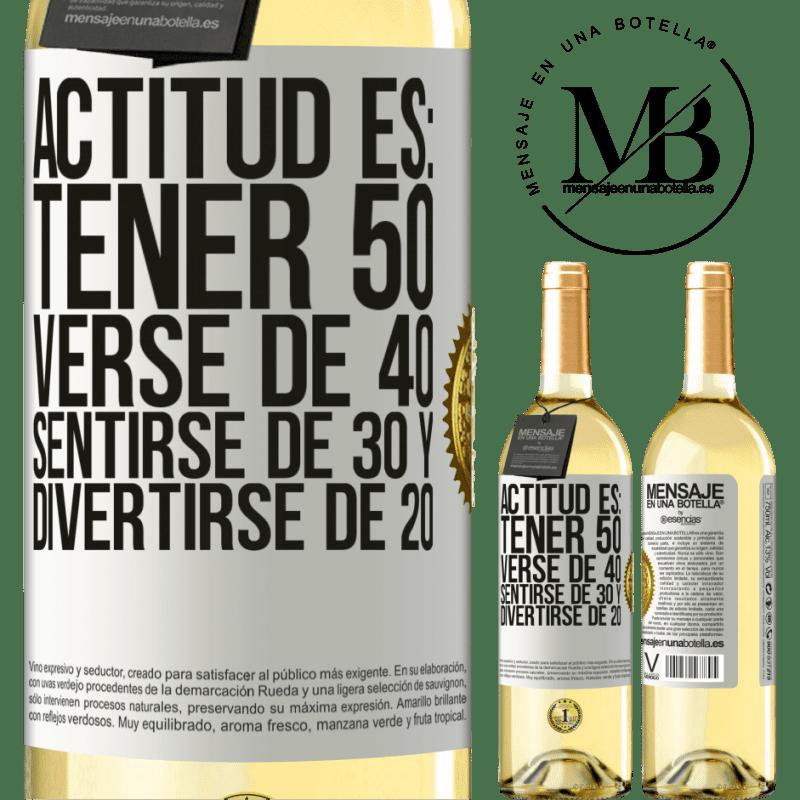 24,95 € Envío gratis | Vino Blanco Edición WHITE Actitud es: Tener 50,verse de 40, sentirse de 30 y divertirse de 20 Etiqueta Blanca. Etiqueta personalizable Vino joven Cosecha 2020 Verdejo