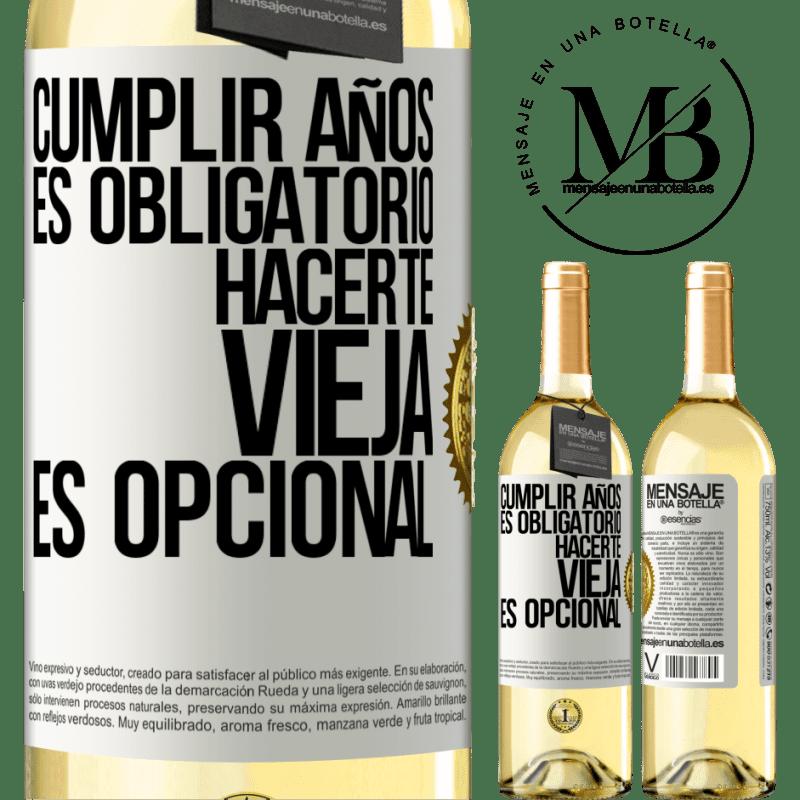 24,95 € Envío gratis   Vino Blanco Edición WHITE Cumplir años es obligatorio, hacerte vieja es opcional Etiqueta Blanca. Etiqueta personalizable Vino joven Cosecha 2020 Verdejo