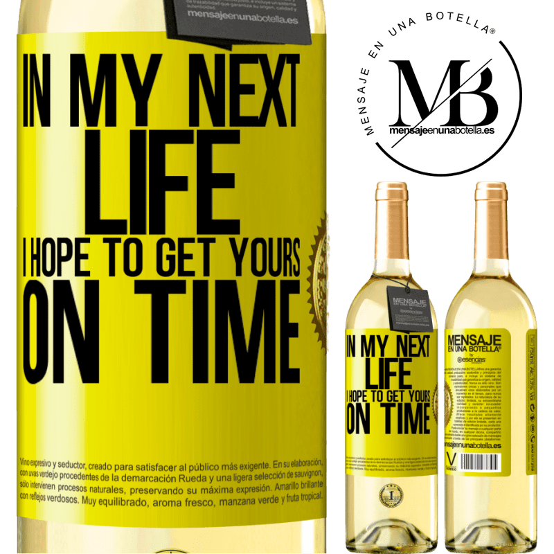 24,95 € Free Shipping | White Wine WHITE Edition In my next life, I hope to get yours on time Yellow Label. Customizable label Young wine Harvest 2020 Verdejo
