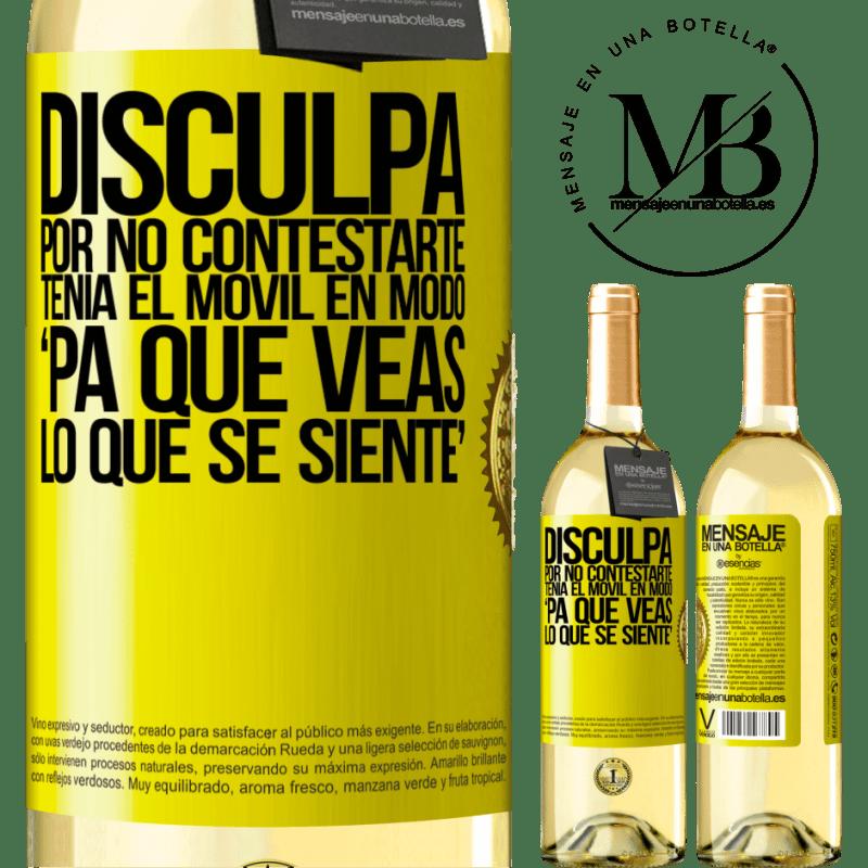 24,95 € Free Shipping | White Wine WHITE Edition Disculpa por no contestarte. Tenía el móvil en modo pa' que veas lo que se siente Yellow Label. Customizable label Young wine Harvest 2020 Verdejo