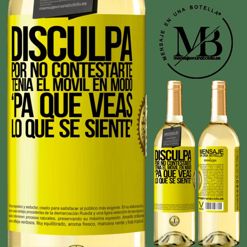 24,95 € Envío gratis   Vino Blanco Edición WHITE Disculpa por no contestarte. Tenía el móvil en modo pa' que veas lo que se siente Etiqueta Amarilla. Etiqueta personalizable Vino joven Cosecha 2020 Verdejo