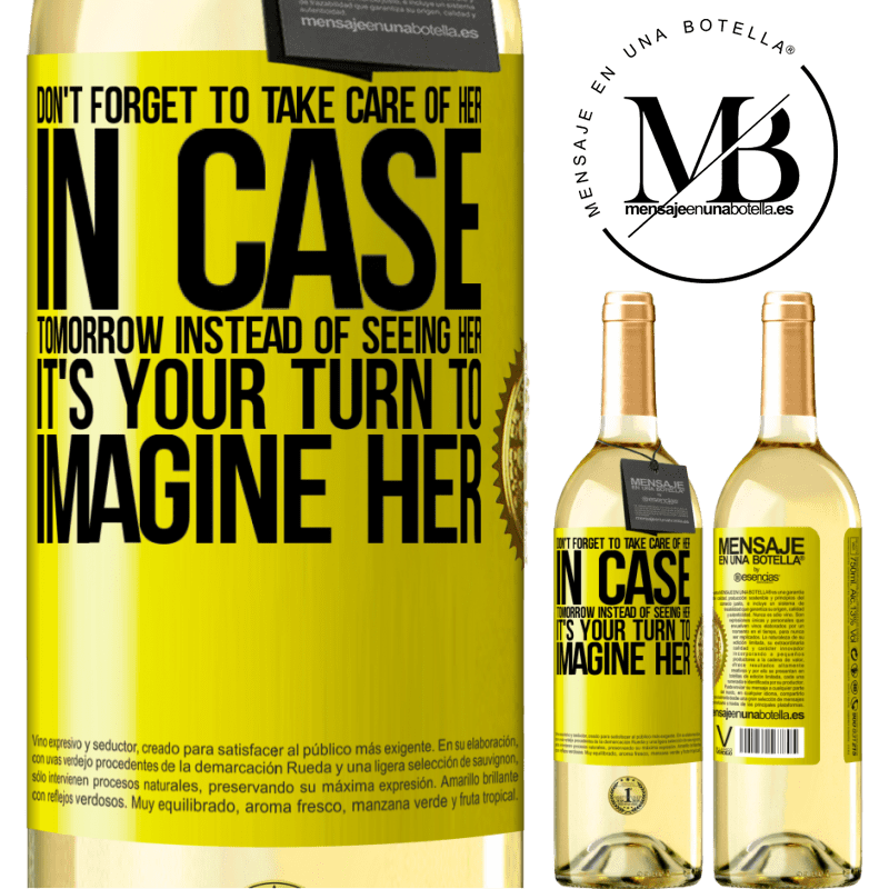 24,95 € Free Shipping | White Wine WHITE Edition Don't forget to take care of her, in case tomorrow instead of seeing her, it's your turn to imagine her Yellow Label. Customizable label Young wine Harvest 2020 Verdejo