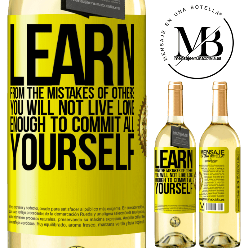24,95 € Free Shipping | White Wine WHITE Edition Learn from the mistakes of others, you will not live long enough to commit all yourself Yellow Label. Customizable label Young wine Harvest 2020 Verdejo