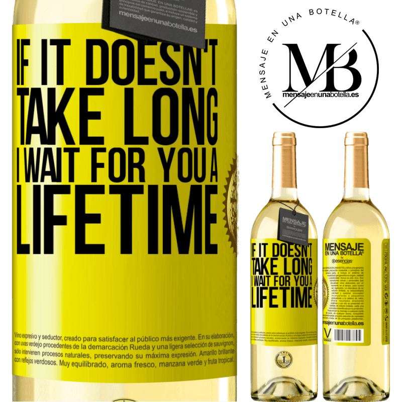 24,95 € Free Shipping   White Wine WHITE Edition If it doesn't take long, I wait for you a lifetime Yellow Label. Customizable label Young wine Harvest 2020 Verdejo