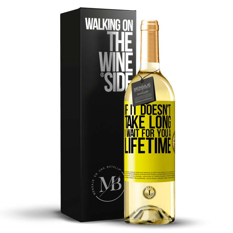 24,95 € Free Shipping | White Wine WHITE Edition If it doesn't take long, I wait for you a lifetime Yellow Label. Customizable label Young wine Harvest 2020 Verdejo