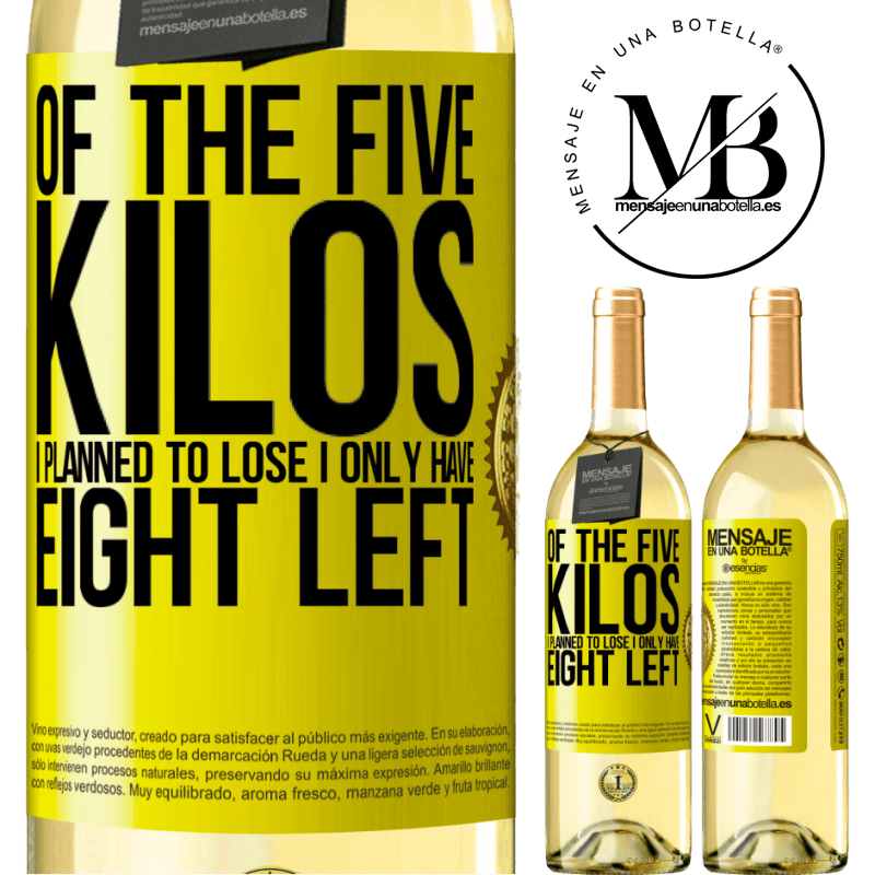24,95 € Free Shipping | White Wine WHITE Edition Of the five kilos I planned to lose, I only have eight left Yellow Label. Customizable label Young wine Harvest 2020 Verdejo