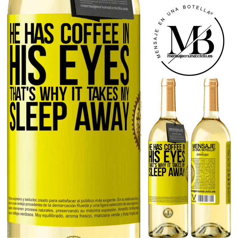 24,95 € Free Shipping   White Wine WHITE Edition He has coffee in his eyes, that's why it takes my sleep away Yellow Label. Customizable label Young wine Harvest 2020 Verdejo