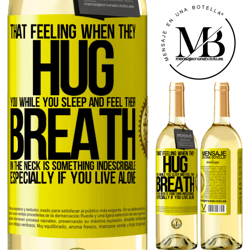 24,95 € Free Shipping   White Wine WHITE Edition That feeling when they hug you while you sleep and feel their breath in the neck, is something indescribable. Especially if Yellow Label. Customizable label Young wine Harvest 2020 Verdejo