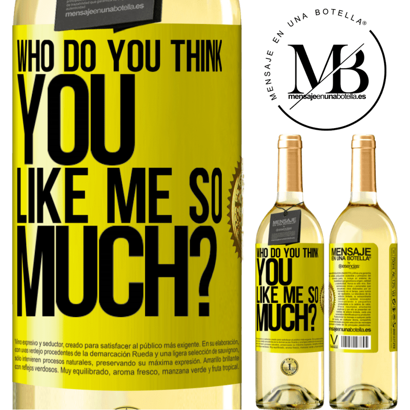 24,95 € Free Shipping | White Wine WHITE Edition who do you think you like me so much? Yellow Label. Customizable label Young wine Harvest 2020 Verdejo
