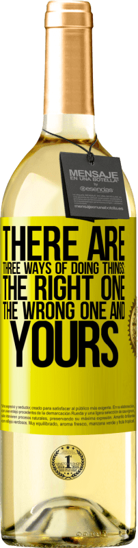 24,95 € | White Wine WHITE Edition There are three ways of doing things: the right one, the wrong one and yours Yellow Label. Customizable label Young wine Harvest 2020 Verdejo