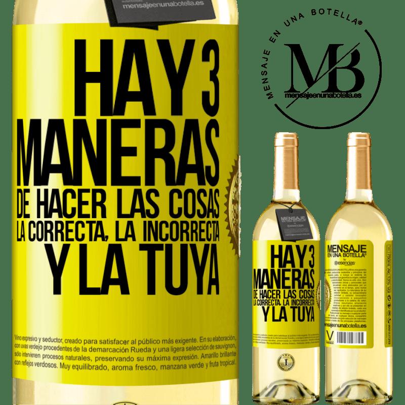 24,95 € Envoi gratuit   Vin blanc Édition WHITE Il y a trois façons de faire les choses: la bonne, la mauvaise et la vôtre Étiquette Jaune. Étiquette personnalisable Vin jeune Récolte 2020 Verdejo