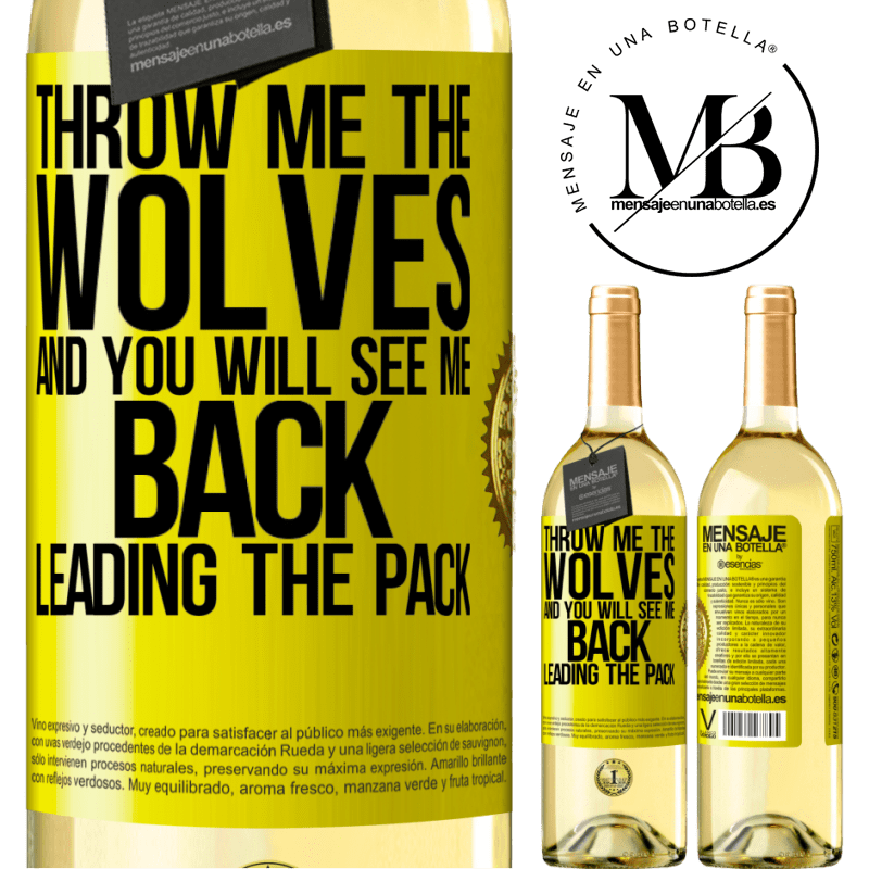 24,95 € Free Shipping   White Wine WHITE Edition Throw me the wolves and you will see me back leading the pack Yellow Label. Customizable label Young wine Harvest 2020 Verdejo