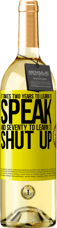 24,95 € Free Shipping   White Wine WHITE Edition It takes two years to learn to speak, and seventy to learn to shut up Yellow Label. Customizable label Young wine Harvest 2020 Verdejo