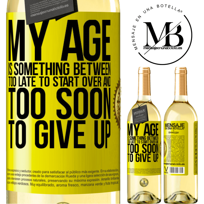 24,95 € Free Shipping   White Wine WHITE Edition My age is something between ... Too late to start over and ... too soon to give up Yellow Label. Customizable label Young wine Harvest 2020 Verdejo