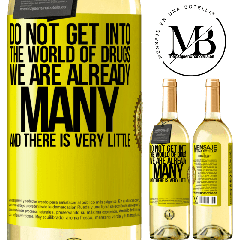 24,95 € Free Shipping | White Wine WHITE Edition Do not get into the world of drugs ... We are already many and there is very little Yellow Label. Customizable label Young wine Harvest 2020 Verdejo