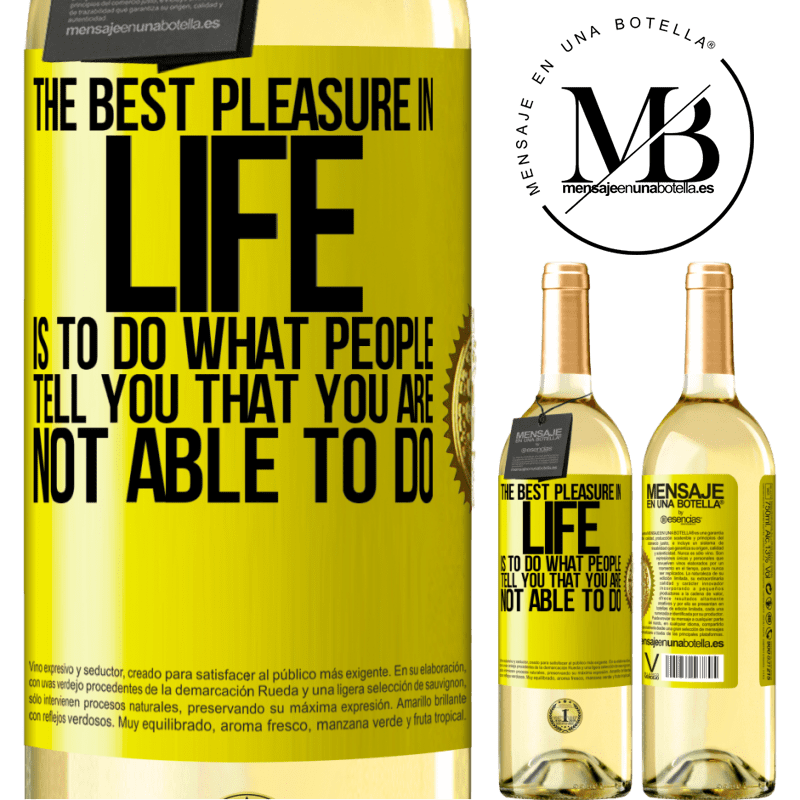 24,95 € Free Shipping | White Wine WHITE Edition The best pleasure in life is to do what people tell you that you are not able to do Yellow Label. Customizable label Young wine Harvest 2020 Verdejo