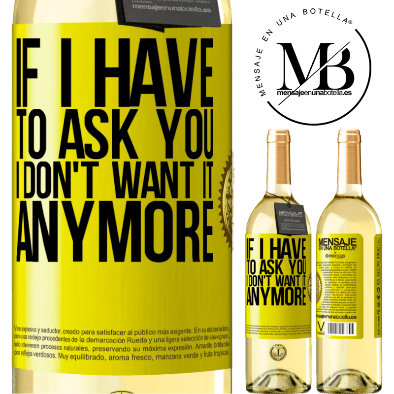 24,95 € Free Shipping | White Wine WHITE Edition If I have to ask you, I don't want it anymore Yellow Label. Customizable label Young wine Harvest 2020 Verdejo