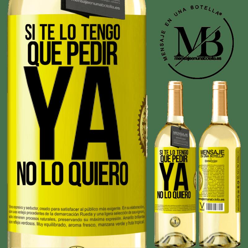 24,95 € Envoi gratuit | Vin blanc Édition WHITE Si je dois te demander, je n'en veux plus Étiquette Jaune. Étiquette personnalisable Vin jeune Récolte 2020 Verdejo