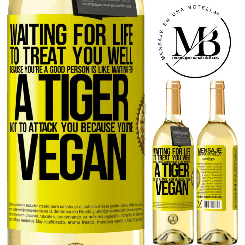 24,95 € Free Shipping   White Wine WHITE Edition Waiting for life to treat you well because you're a good person is like waiting for a tiger not to attack you because you're Yellow Label. Customizable label Young wine Harvest 2020 Verdejo