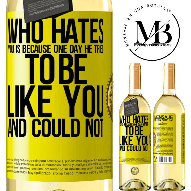 24,95 € Free Shipping | White Wine WHITE Edition Who hates you is because one day he tried to be like you and could not Yellow Label. Customizable label Young wine Harvest 2020 Verdejo