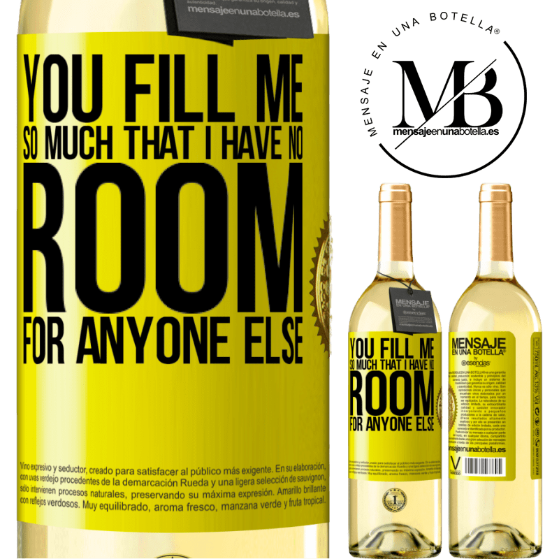 24,95 € Free Shipping   White Wine WHITE Edition You fill me so much that I have no room for anyone else Yellow Label. Customizable label Young wine Harvest 2020 Verdejo