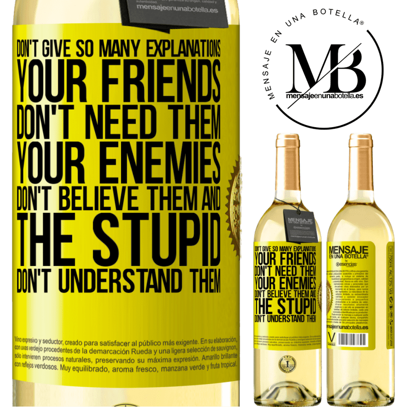 24,95 € Free Shipping   White Wine WHITE Edition Don't give so many explanations. Your friends don't need them, your enemies don't believe them, and the stupid don't Yellow Label. Customizable label Young wine Harvest 2020 Verdejo