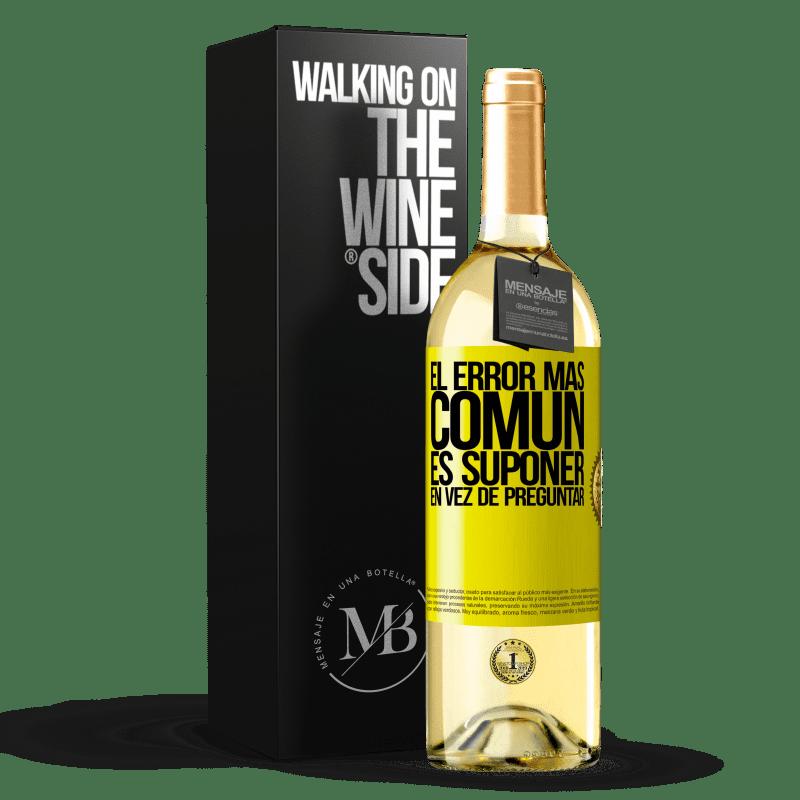 24,95 € Envoi gratuit | Vin blanc Édition WHITE L'erreur la plus courante est de supposer au lieu de demander Étiquette Jaune. Étiquette personnalisable Vin jeune Récolte 2020 Verdejo