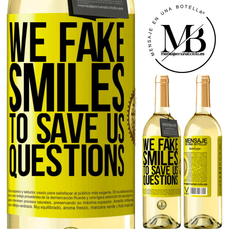 24,95 € Free Shipping   White Wine WHITE Edition We fake smiles to save us questions Yellow Label. Customizable label Young wine Harvest 2020 Verdejo