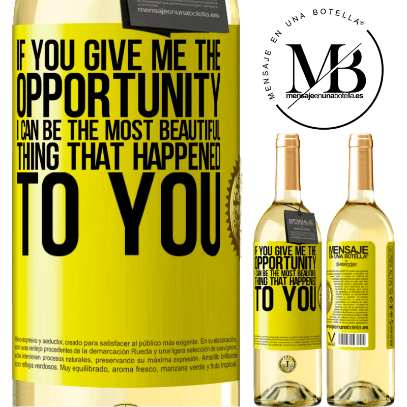 24,95 € Free Shipping | White Wine WHITE Edition If you give me the opportunity, I can be the most beautiful thing that happened to you Yellow Label. Customizable label Young wine Harvest 2020 Verdejo