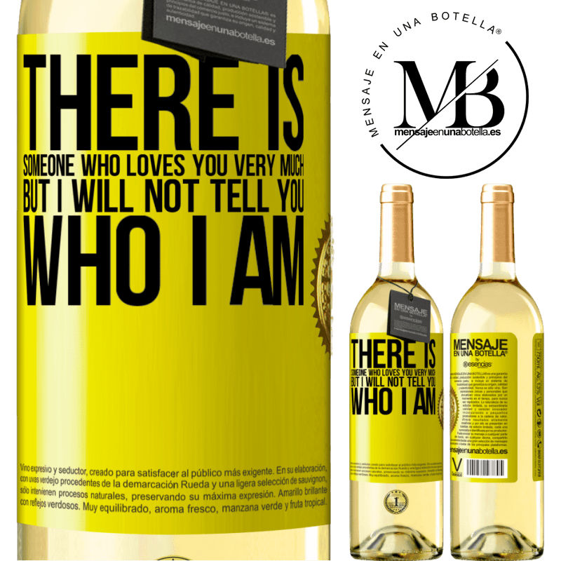 24,95 € Free Shipping | White Wine WHITE Edition There is someone who loves you very much, but I will not tell you who I am Yellow Label. Customizable label Young wine Harvest 2020 Verdejo