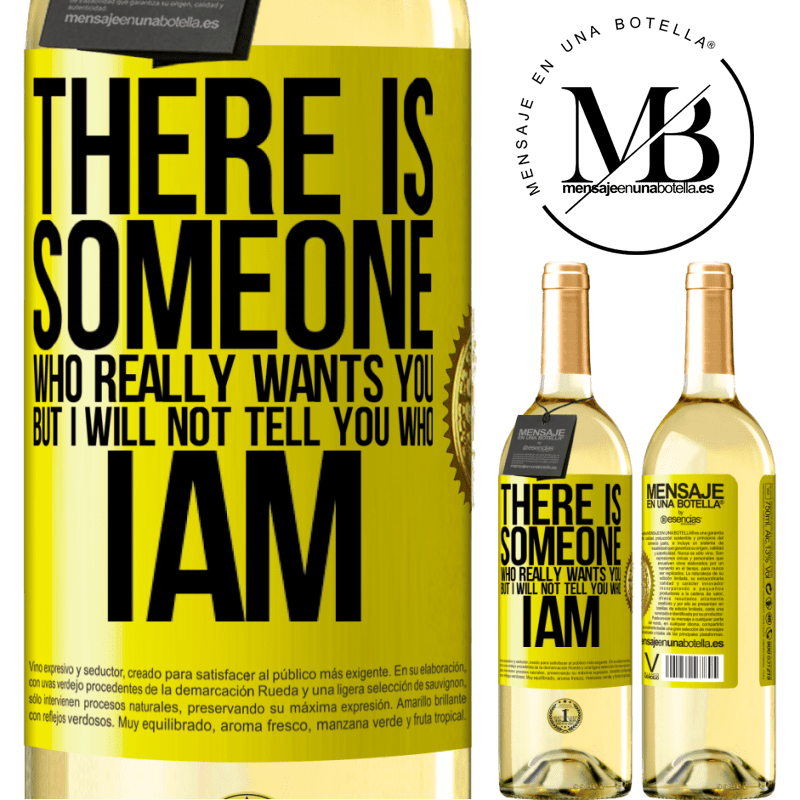 24,95 € Free Shipping   White Wine WHITE Edition There is someone who really wants you, but I will not tell you who I am Yellow Label. Customizable label Young wine Harvest 2020 Verdejo