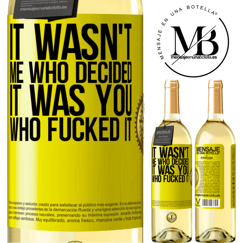 24,95 € Free Shipping | White Wine WHITE Edition It wasn't me who decided, it was you who fucked it Yellow Label. Customizable label Young wine Harvest 2020 Verdejo