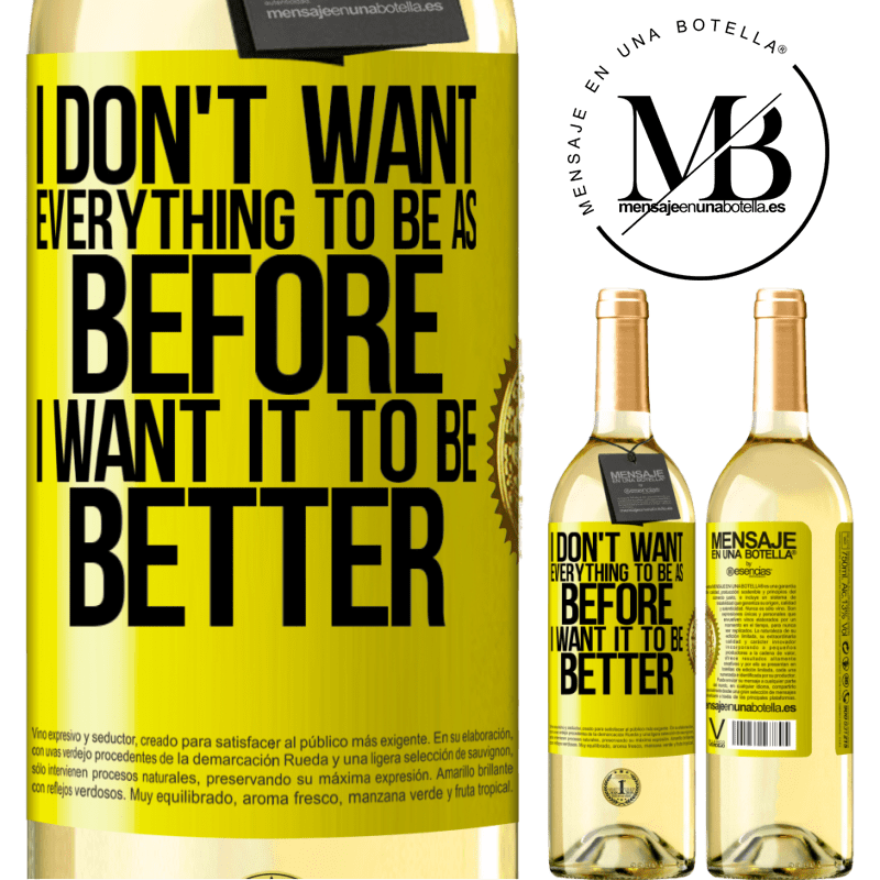 24,95 € Free Shipping | White Wine WHITE Edition I don't want everything to be as before, I want it to be better Yellow Label. Customizable label Young wine Harvest 2020 Verdejo