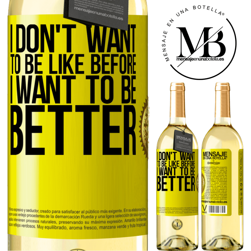 24,95 € Free Shipping   White Wine WHITE Edition I don't want to be like before, I want to be better Yellow Label. Customizable label Young wine Harvest 2020 Verdejo