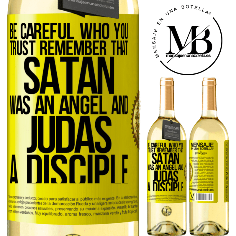 24,95 € Free Shipping   White Wine WHITE Edition Be careful who you trust. Remember that Satan was an angel and Judas a disciple Yellow Label. Customizable label Young wine Harvest 2020 Verdejo