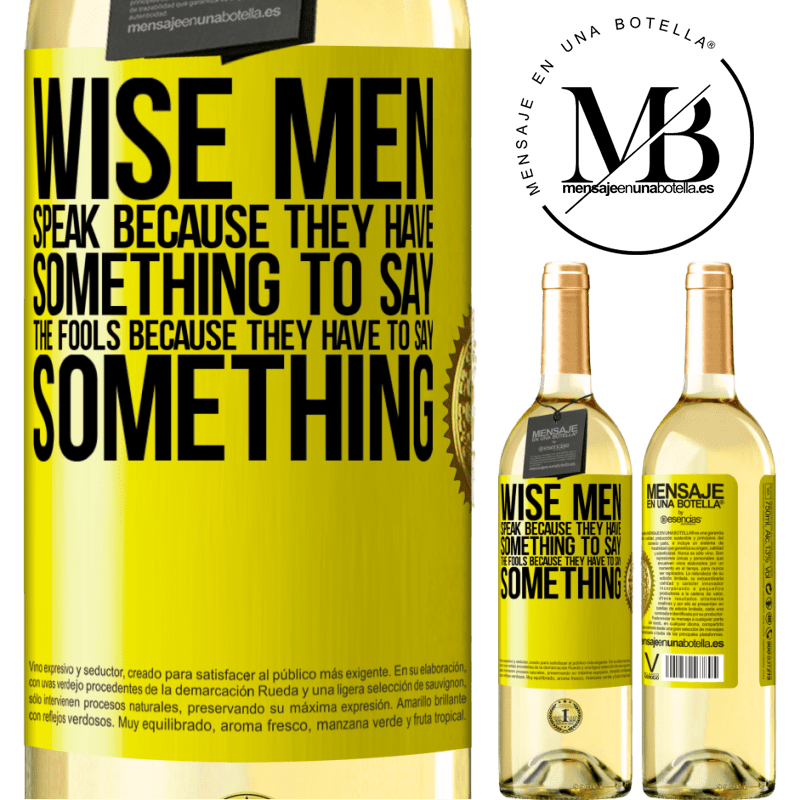 24,95 € Free Shipping | White Wine WHITE Edition Wise men speak because they have something to say the fools because they have to say something Yellow Label. Customizable label Young wine Harvest 2020 Verdejo