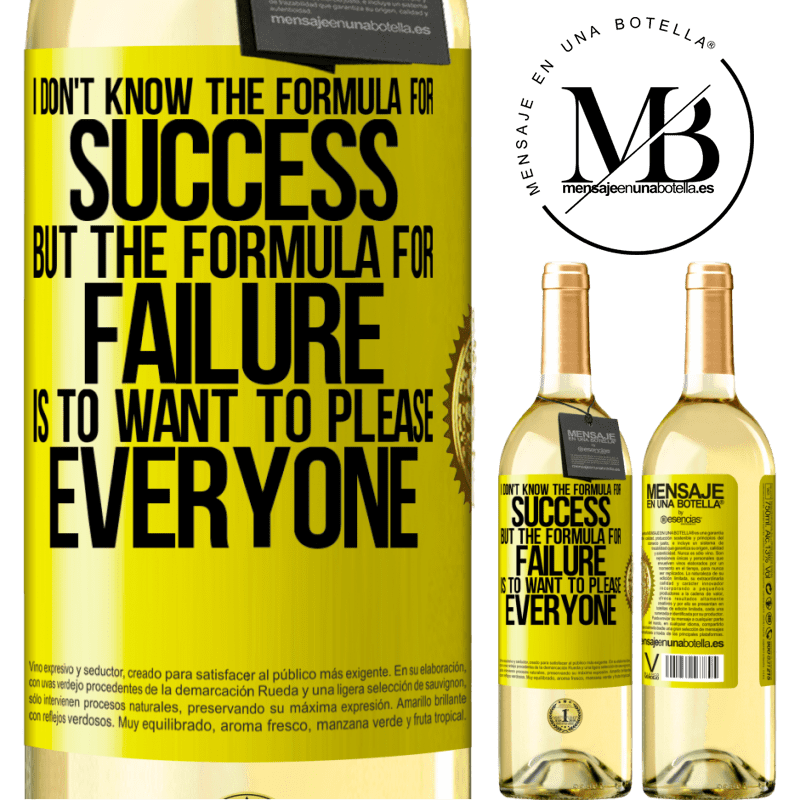 24,95 € Free Shipping   White Wine WHITE Edition I don't know the formula for success, but the formula for failure is to want to please everyone Yellow Label. Customizable label Young wine Harvest 2020 Verdejo